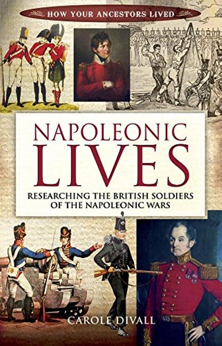 精緻化光沢流Napoleonic Lives: Researching the British Soldiers of the Napoleonic Wars (How Your Ancestors Lived) (English Edition)