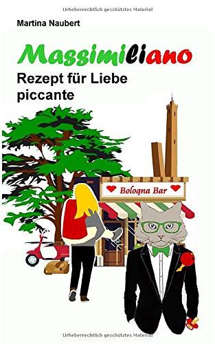 Massimiliano Rezept für Liebe piccante: Humorvolle deutsch–italienische Liebeskomödie in Italien mit Witz, Amore und Lebensfreude (Das Vermächtnis des Penato, Band 3)