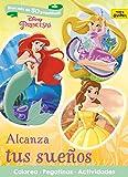 Princesas. Alcanza tus sueños: Colorea. Pegatinas. Actividades (Disney. Princesas)