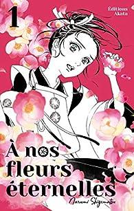 A nos fleurs éternelles, tome 1 par Narumi Shigematsu