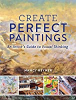 Create Perfect Paintings: An Artist's Guide to Visual Thinking
