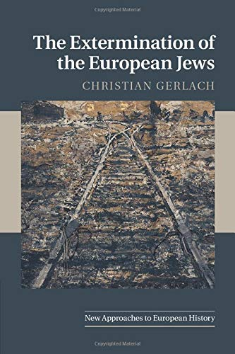 The Extermination of the European Jews (New Approaches to European History, Band 50)