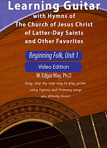Learning Guitar with Hymns of the Church of Jesus Christ of Latter-day Saints and Other Favorites, Beginning Folk, Unit 1 Key of C