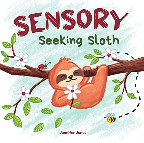 Sensory Seeking Sloth: A Sensory Processing Disorder Book for Kids and Adults of All Ages About a Sensory Diet For Ultimate Brain and Body Health, SPD (Sensory Sloth 1) (English Edition)