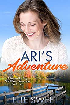 Ari's Adventure: A Moonshire Bay Small Town Romance Book 2 by [Elle Sweet]