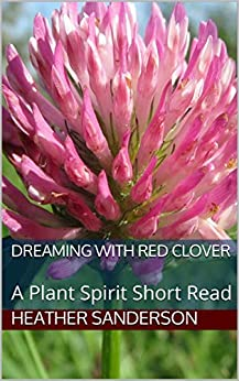 Dreaming with Red Clover: A Plant Spirit Short Read by [Heather Sanderson]