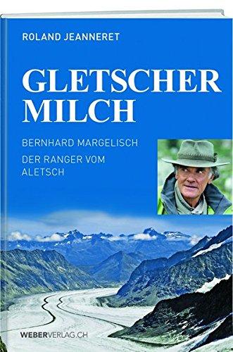 Gletschermilch: Der Ranger vom Aletsch