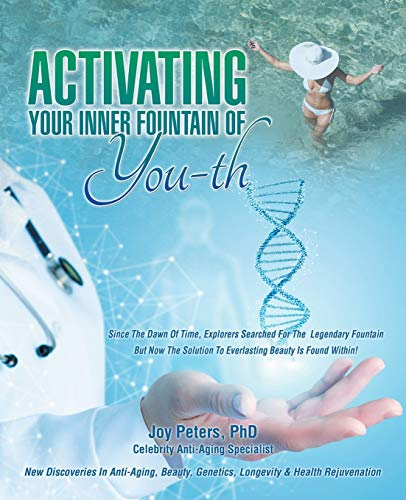 517SeIiIJGL - Activating Your Inner Fountain of Youth: New Discoveries in Anti-aging, Beauty, Genetics, Longevity & Health Rejuvenation