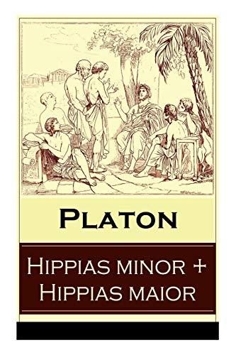 Hippias minor + Hippias maior: Dialoge über Moralvorstellungen, Lügen und Definition des