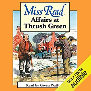 Affairs at Thrush Green                   By:                                                                                                                                 Miss Read                               Narrated by:                                                                                                                                 Gwen Watford                      Length: 6 hrs and 35 mins     9 ratings     Overall 4.8