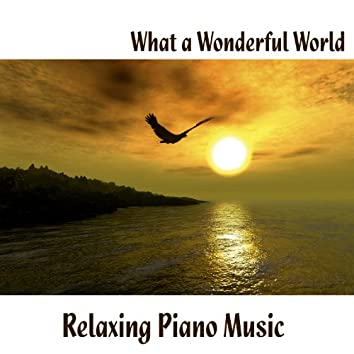 What A Wonderful World - Relaxing Piano Music