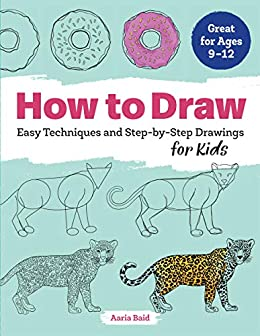 How to Draw: Easy Techniques and Step-by-Step Drawings for Kids by [Aaria Baid]