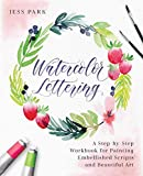 Watercolor Lettering: A Step-by-Step Workbook for Painting Embellished Scripts and Beautiful Art