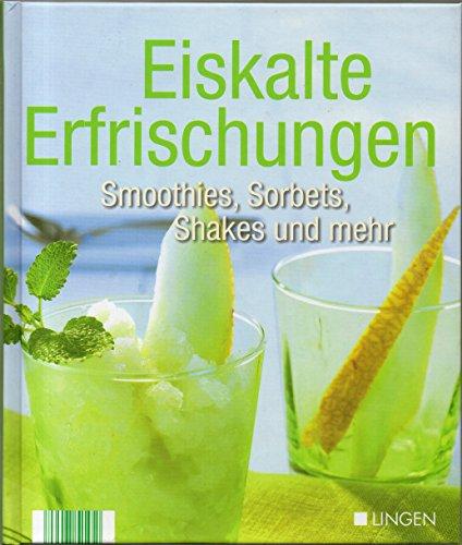 Eiskalte Erfrischungen - Smoothies, Sorbets, Shakes und mehr