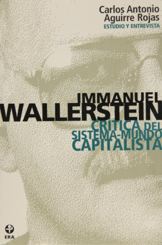 Immanuel Wallerstein: Critica del sistema-mundo capitalista/ Critism of The Capitalist World System