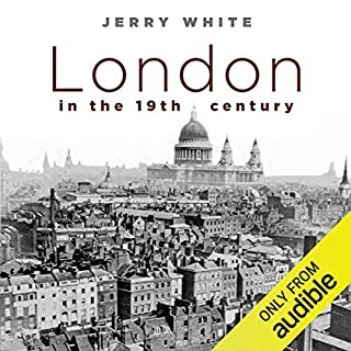 London in the Nineteenth Century                   By:                                                                                                                                 Jerry White                               Narrated by:                                                                                                                                 Neil Gardener                      Length: 21 hrs and 7 mins     11 ratings     Overall 4.5