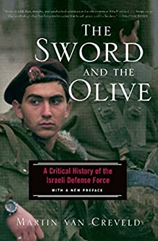 The Sword And The Olive: A Critical History Of The Israeli Defense Force by [Martin Van Creveld]