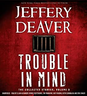 Trouble in Mind     The Collected Stories, Volume 3              By:                                                                                                                                 Jeffery Deaver                               Narrated by:                                                                                                                                 Elijah Alexander,                                                                                        Kate Reading,                                                                                        Dennis Boutsikaris,                   and others                 Length: 17 hrs and 9 mins     85 ratings     Overall 4.2