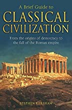 A Brief Guide to Classical Civilization (Brief Histories) by Dr Stephen Kershaw (2010-08-26)