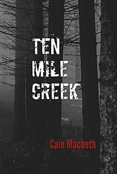 Ten Mile Creek by [Cain Macbeth]