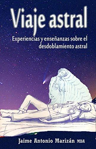 Viaje atral: Experiencias y enseñanzas sobre el desdoblamiento astral (Spanish Edition)