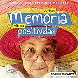 Libros para personas mayores - Activa memoria, afirma positividad -: Cuadernillo de ejercicios de entrenamiento para la mente, con frases positivas. Actividades divertidas y estimulantes.