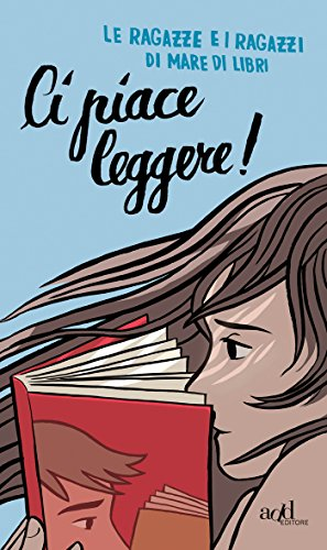 Ci piace leggere! di [Le ragazze e i ragazzi di Mare di Libri]