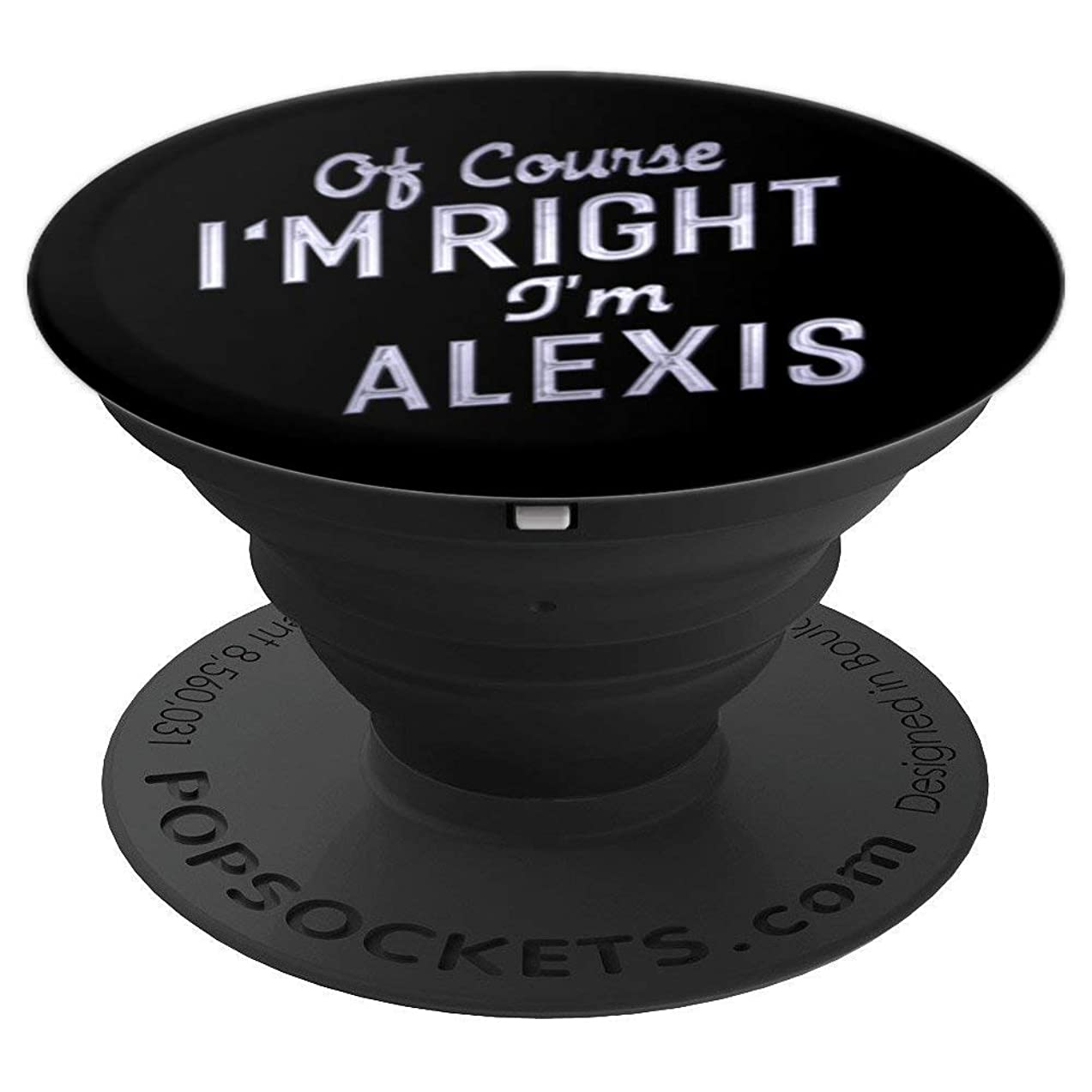 Of Course I'm Right I'm Alexis Funny Gifts Name Pop Socket - PopSockets Grip and Stand for Phones and Tablets