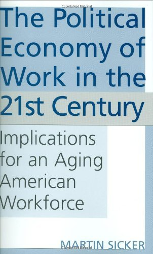 The Political Economy of Work in the 21st Century: Implications for an Aging American Workforce