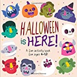 Halloween Is HERE!: A Fun Activity Book for 6-12 Year Olds
