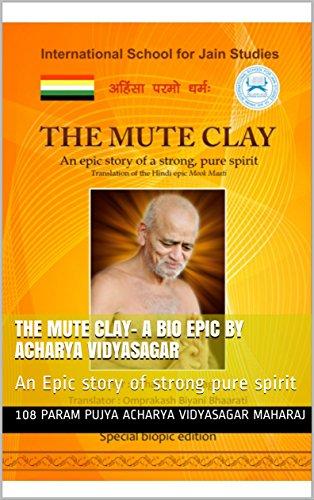 The Mute Clay- A Bio epic by Acharya Vidyasagar: An Epic story of strong pure spirit (Translation of Hindi epic Mook Maati) (English Edition)