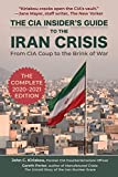 The CIA Insider's Guide to the Iran Crisis: From CIA Coup to...