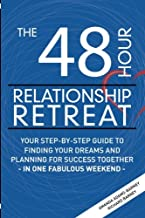 The 48 Hour Relationship Retreat: Your Step-By-Step Guide to Finding Your Dreams and Planning for Success Together in One ...