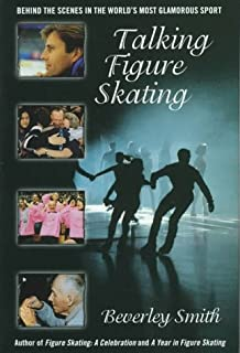 Talking Figure Skating: Behind the Scenes in the World's Most Glamorous Sport
