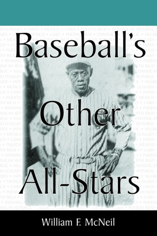 McNeil, W: Baseball's Other All Stars: The Greatest Players from the Negro Leagues, the Japanese Leagues, the Mexican League, and the Pre-1960 Winter ... Cuba, Puerto Rico, and the Dominican Republic