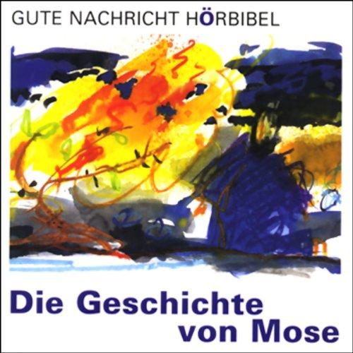 Die Geschichte von Mose (Gute Nachricht Hörbibel) Titelbild