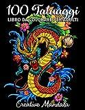 100 Tatuaggi - Libro da colorare per adulti: 100...