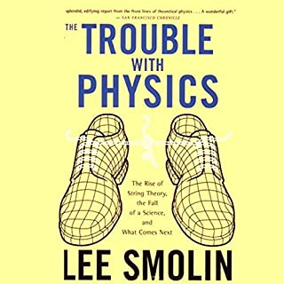 The Trouble with Physics     The Rise of String Theory, The Fall of a Science, and What Comes Next              Written by:                                                                                                                                 Lee Smolin                               Narrated by:                                                                                                                                 Walter Dixon                      Length: 14 hrs and 49 mins     1 rating     Overall 4.0