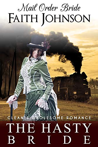Mail Order Bride: The Hasty Bride: Clean and Wholesome Western Historical Romance (Brave Mail Order Brides)