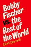 Bobby Fischer vs. the Rest of the World: Updated in 2009, with a New Foreword and scores of all 25 games between Fischer and Spassky, with diagrams and some chess analysis by Sam Sloan