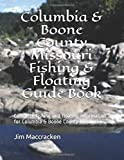 Columbia & Boone County Missouri Fishing & Floating Guide Book: Complete fishing and floating information for Boone County Missouri (Missouri Fishing & Floating Guide Books)