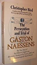 The Persecution and Trial of Gaston Naessens: The True Story of the Efforts to Suppress an Alternative Treatment for Cancer, AIDS, and Other Immunologically Based Diseases