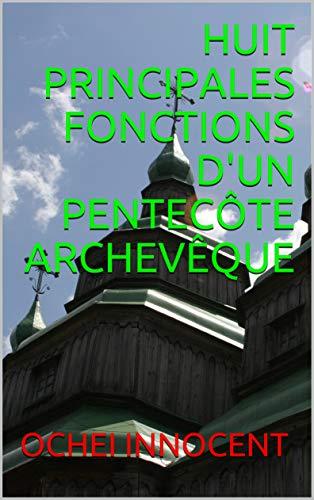 HUIT PRINCIPALES FONCTIONS D\'UN PENTECÔTE ARCHEVÊQUE (French Edition)