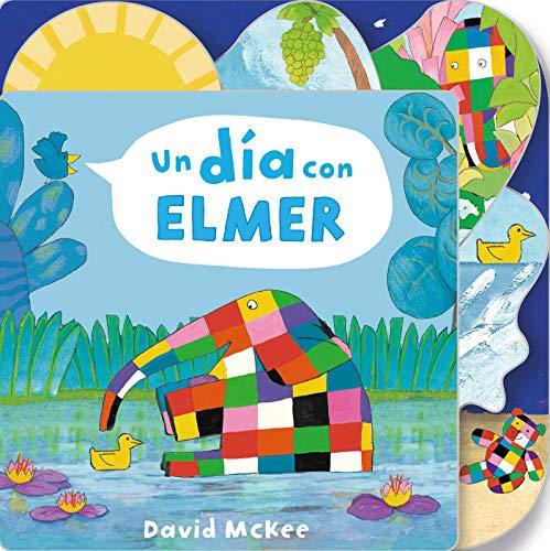 Un día con Elmer / Elmer's Day: Tabbed Board Book (Elmer. Pequeñas manitas)