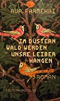 Im duestern Wald werden unsre Leiber haengen: Roman