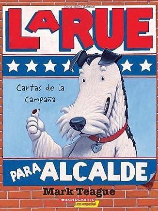 LaRue para alcalde, cartas de la campaña (LaRue for Mayor, Letters from the Campaign Trail) by Mark Teague (2008-03-01)