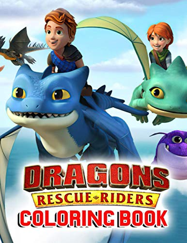 Dragons Rescue Riders Coloring Book: Cute Characters Of Dragon Rescue Riders In Stunning Coloring Pages For Kids And Anyone Enjoy Coloring Fun