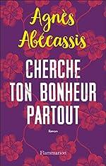 Cherche ton bonheur partout d'Agnès Abécassis
