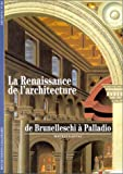 La Renaissance de l'architecture - De Brunelleschi à Palladio