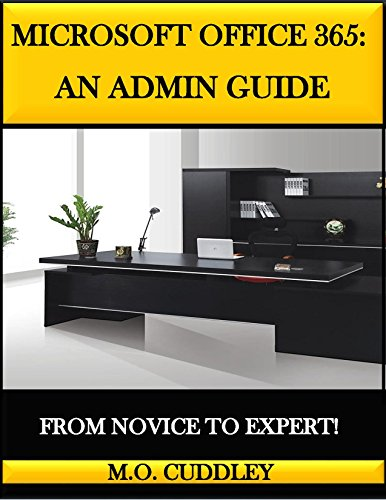 Microsoft Office 365: An Admin Guide: From Novice to Expert! (English Edition)
